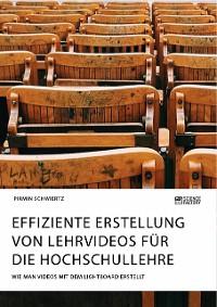 Cover Effiziente Erstellung von Lehrvideos für die Hochschullehre. Wie man Videos mit dem Lightboard erstellt