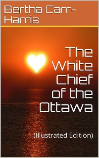 Cover The White Chief of the Ottawa