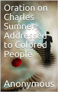 Cover Oration on Charles Sumner, Addressed to Colored People