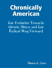 Cover Chronically American: Our Evolution Towards Chronic Illness and Our Radical Way Forward