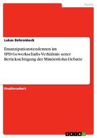 Cover Emanzipationstendenzen im SPD-Gewerkschafts-Verhältnis unter Berücksichtigung der Mindestlohn-Debatte