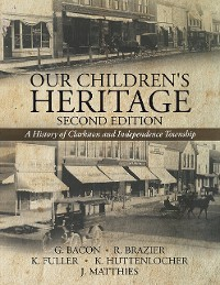 Cover Our Children's Heritage Second Edition: A History of Clarkston and Independence Township