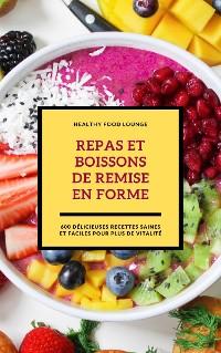 Cover Repas Et Boissons De Remise En Forme: 600 Délicieuses Recettes Saines Et Faciles Pour Plus De Vitalité
