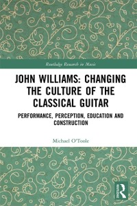 Cover John Williams: Changing the Culture of the Classical Guitar