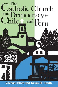 Cover The Catholic Church and Democracy in Chile and Peru