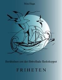 Cover Berättelsen om det förtrollade flaskskeppet Friheten