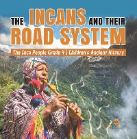Cover The Incans and Their Road System | The Inca People Grade 4 | Children's Ancient History