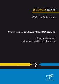 Cover Gewässerschutz durch Umweltstrafrecht: Eine juristische und naturwissenschaftliche Betrachtung