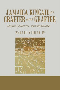 Cover Wagadu Volume 19 Jamaica Kincaid as Crafter and Grafter