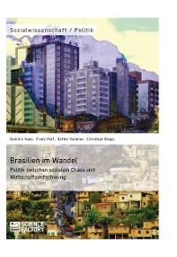 Cover Brasilien im Wandel. Politik zwischen sozialem Chaos und Wirtschaftsaufschwung