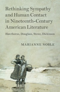 Cover Rethinking Sympathy and Human Contact in Nineteenth-Century American Literature