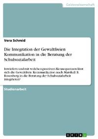 Cover Die Integration der Gewaltfreien Kommunikation in die Beratung der Schulsozialarbeit