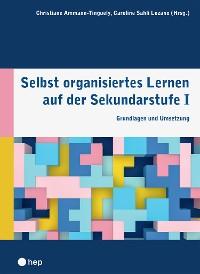 Cover Selbst organisiertes Lernen auf der Sekundarstufe I (E-Book)