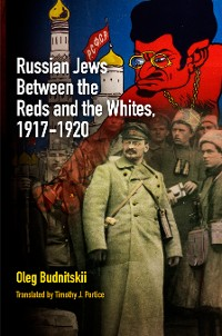 Cover Russian Jews Between the Reds and the Whites, 1917-1920