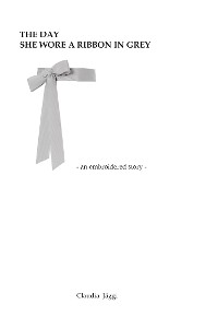 Cover The day she wore a ribbon in grey