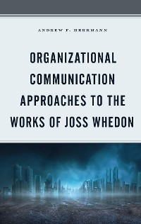 Cover Organizational Communication Approaches to the Works of Joss Whedon