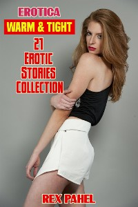 Cover Erotica: Warm & Tight: 21 Erotic Stories Collection