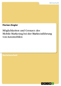 Cover Möglichkeiten und Grenzen des Mobile-Marketing bei der Markteinführung von Automobilen