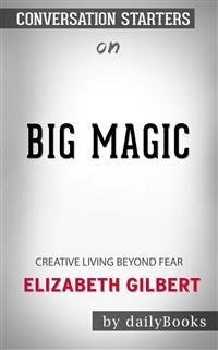 Cover Big Magic: Creative Living Beyond Fear byElizabeth Gilbert| Conversation Starters
