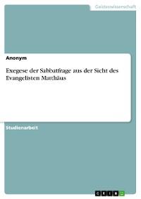 Cover Exegese der Sabbatfrage aus der Sicht des Evangelisten Matthäus