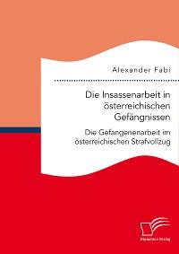 Cover Die Insassenarbeit in österreichischen Gefängnissen: Die Gefangenenarbeit im österreichischen Strafvollzug