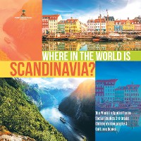 Cover Where in the World is Scandinavia? | The World in Spatial Terms | Social Studies 3rd Grade | Children's Geography & Cultures Books