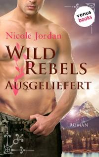 Cover Wild Rebels - Ausgeliefert: Die Rocky-Mountain-Reihe Band 3