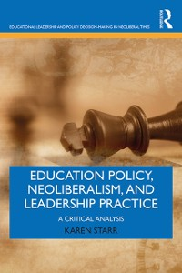 Cover Education Policy, Neoliberalism, and Leadership Practice