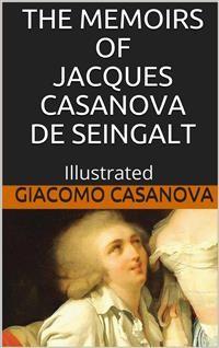 Cover The Memoirs of Jacques Casanova de Seingalt - Illustrated
