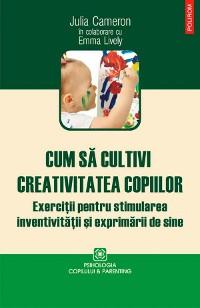 Cover Cum să cultivi creativitatea copiilor