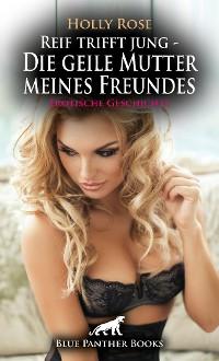 Cover Reif trifft jung - Die geile Mutter meines Freundes | Erotische Geschichte