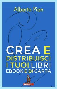 Cover Crea e distribuisci i tuoi libri ebook e di carta