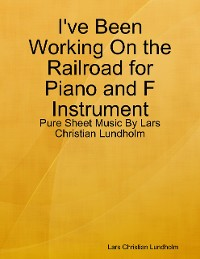 Cover I've Been Working On the Railroad for Piano and F Instrument - Pure Sheet Music By Lars Christian Lundholm