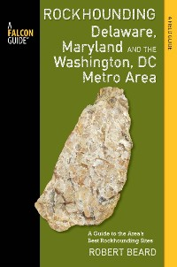 Cover Rockhounding Delaware, Maryland, and the Washington, DC Metro Area