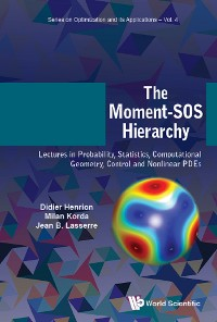 Cover Moment-sos Hierarchy, The: Lectures In Probability, Statistics, Computational Geometry, Control And Nonlinear Pdes