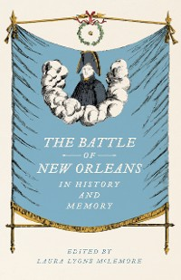 Cover The Battle of New Orleans in History and Memory
