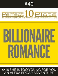 "Cover Perfect 10 Billionaire Romance Plots #40-6 ""SHE IS TOO YOUNG FOR YOU – AN ALEXA EDGAR ADVENTURE"""