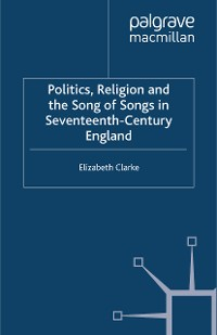 Cover Politics, Religion and the Song of Songs in Seventeenth-Century England