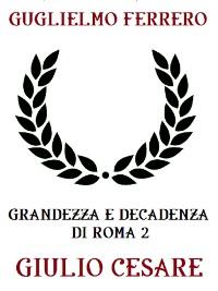 Cover Grandezza e decadenza di Roma 2: Giulio Cesare