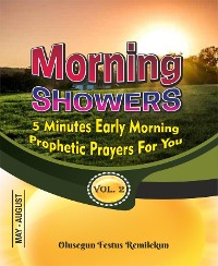Cover MORNING SHOWERS  5 MINUTES EARLY MORNING PROPHETIC PRAYERS FOR YOU  Volume 2