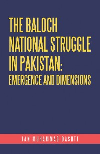 Cover The Baloch National Struggle in Pakistan: Emergence and Dimensions
