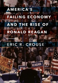 Cover America's Failing Economy and the Rise of Ronald Reagan