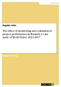 Cover The effect of monitoring and evaluation to project performance in Rwanda. A case study of World Vision 2013-2017