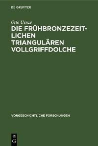 Cover Die frühbronzezeitlichen triangulären Vollgriffdolche