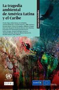 Cover La tragedia ambiental de América Latina y el Caribe