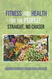 "Cover ""Fitness and Health, for the People!"" Straight, No Chaser"