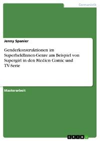 Cover Genderkonstruktionen im SuperheldInnen-Genre am Beispiel von Supergirl in den Medien Comic und TV-Serie