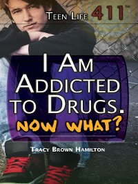 Cover I Am Addicted to Drugs. Now What?