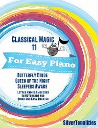 Cover Classical Magic 11 - For Easy Piano Butterfly Etude Queen of the Night Sleepers Awake Letter Names Embedded In Noteheads for Quick and Easy Reading