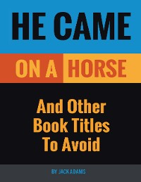 Cover He Came On a Horse: And Other Book Titles to Avoid